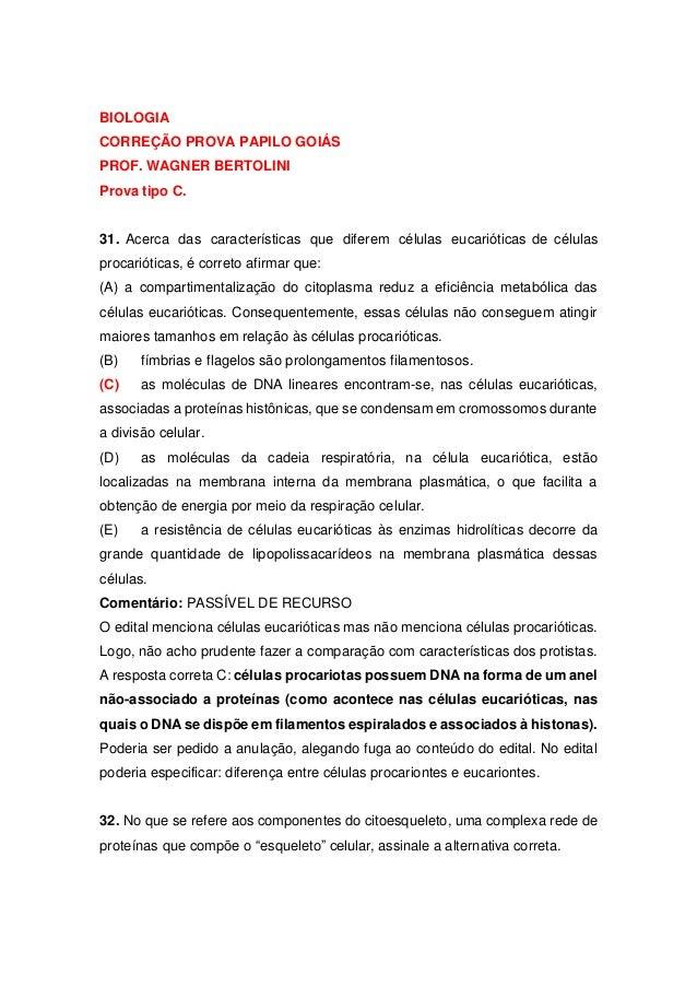 BIOLOGIA CORREÇÃO PROVA PAPILO GOIÁS PROF. WAGNER BERTOLINI Prova tipo C. 31. Acerca das características que diferem célul...