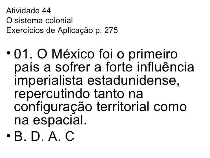 <ul><li>Atividade 44 </li></ul><ul><li>O sistema colonial </li></ul><ul><li>Exercícios de Aplicação p. 275 </li></ul><ul><...