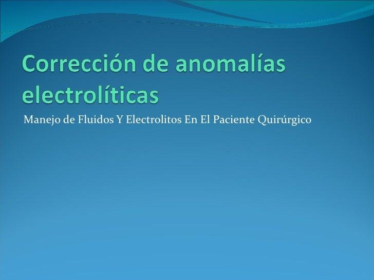 <ul><li>Manejo de Fluidos Y Electrolitos En El Paciente Quirúrgico </li></ul>