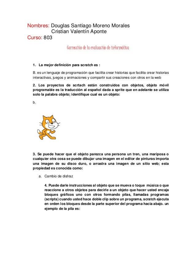 Nombres: Douglas Santiago Moreno Morales Cristian Valentín Aponte Curso: 803 Corrección de la evaluación de informática 1....
