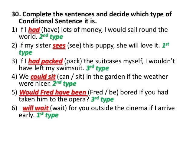 30. Complete the sentences and decide which type ofConditional Sentence it is.1) If I had (have) lots of money, I would sa...