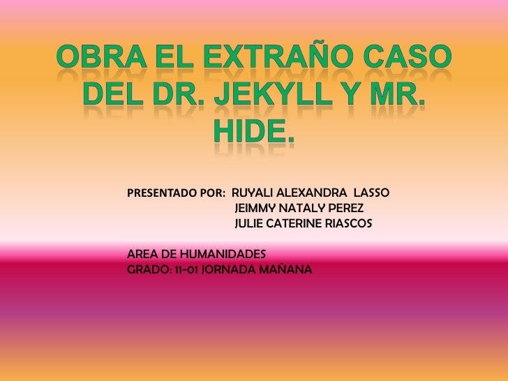 PRESENTADO POR: RUYALI ALEXANDRA LASSO                JEIMMY NATALY PEREZ                JULIE CATERINE RIASCOSAREA DE HUM...