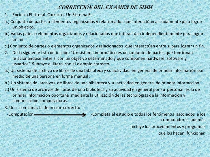 Corrección Del Examen de SIMM1. Encierra El Literal Correcto: Un Sistema Es:a.) Conjunto de partes o elementos organizados...