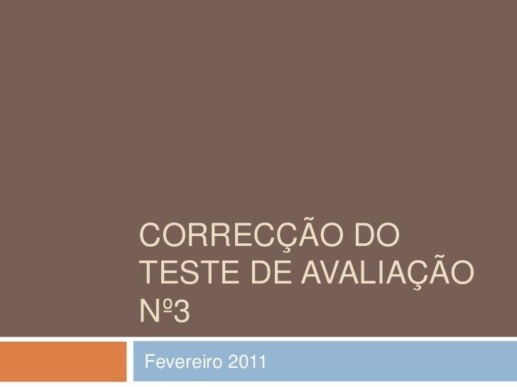 Correcção do teste de avaliação nº3<br /> Fevereiro 2011<br />