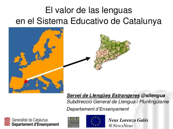 El valor de las lenguasen el Sistema Educativo de Catalunya            Servei de Llengües Estrangeres @sllengua           ...