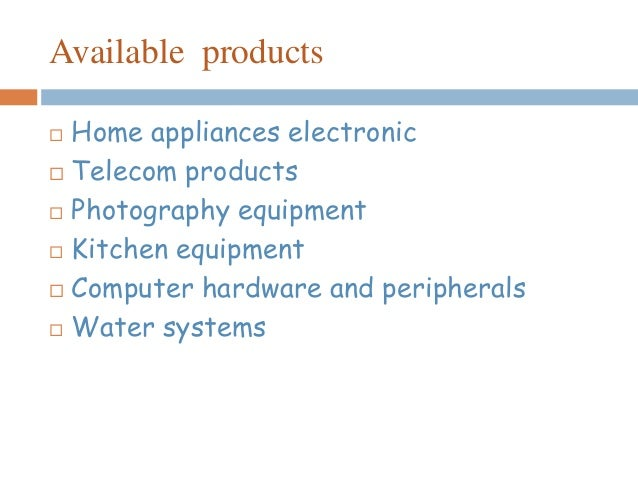 Available products  Home appliances electronic  Telecom products  Photography equipment  Kitchen equipment  Computer ...