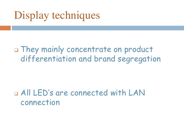 Display techniques  They mainly concentrate on product differentiation and brand segregation  All LED's are connected wi...