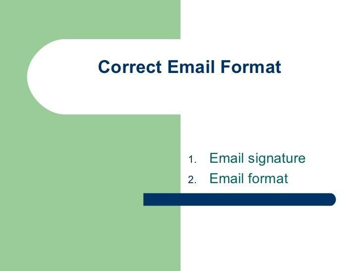 Correct Email Format         1.   Email signature         2.   Email format