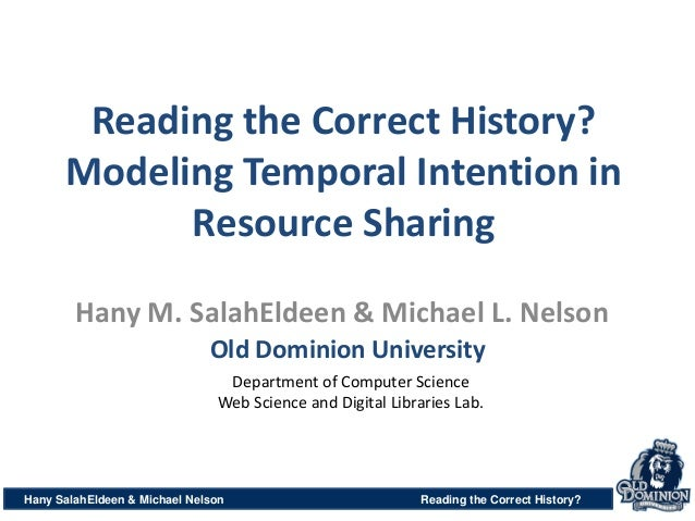 Reading the Correct History? Modeling Temporal Intention in Resource Sharing Hany SalahEldeen & Michael Nelson Reading the...