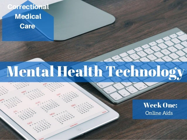 Mental Health Technology Correctional Medical Care Week One: Online Aids