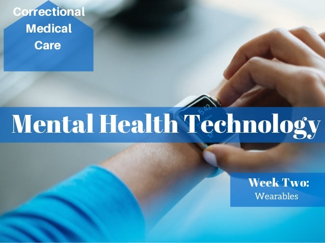Mental Health Technology Correctional Medical Care Week Two: Wearables