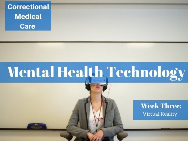 Mental Health Technology Correctional Medical Care Week Three: Virtual Reality