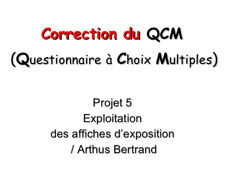 <ul><li>Correction du  QCM   </li></ul><ul><li>( Q uestionnaire   à   C hoix   M ultiples ) </li></ul><ul><li>Projet 5  </...