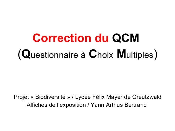 <ul><li>Correction du  QCM   </li></ul><ul><li>( Q uestionnaire à   C hoix   M ultiples ) </li></ul><ul><li>Projet «Biodi...