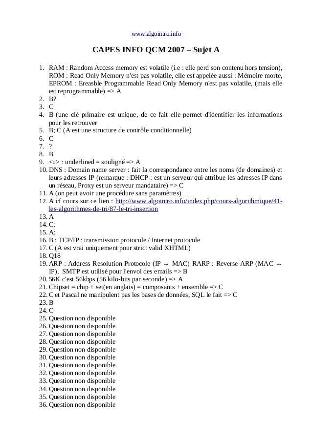 www.algointro.info CAPES INFO QCM 2007 – Sujet A 1. RAM : Random Access memory est volatile (i.e : elle perd son contenu h...