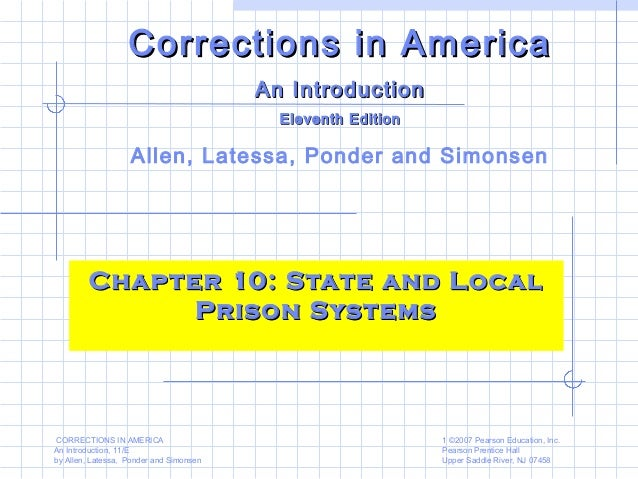 CORRECTIONS IN AMERICA An Introduction, 11/E by Allen, Latessa, Ponder and Simonsen 1 ©2007 Pearson Education, Inc. Pearso...