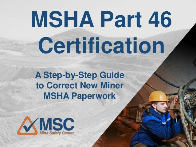MSHA Part 46 Certification A Step-by-Step Guide to Correct New Miner MSHA Paperwork