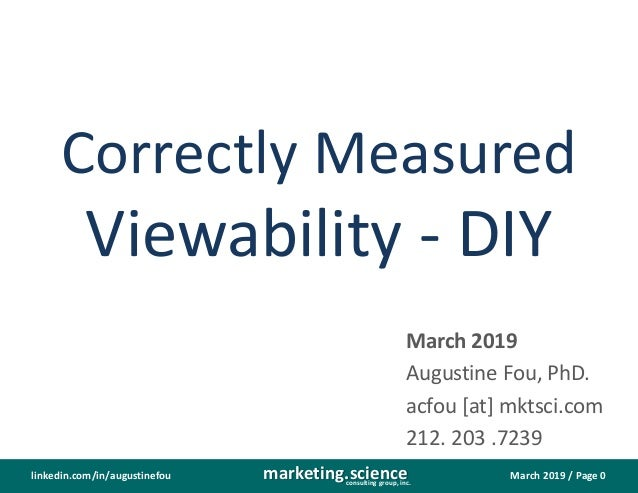 March 2019 / Page 0marketing.scienceconsulting group, inc. linkedin.com/in/augustinefou Correctly Measured Viewability - D...