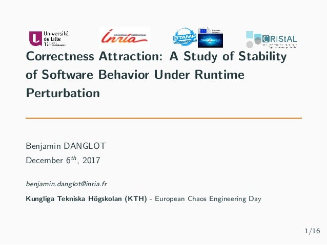 Correctness Attraction: A Study of Stability of Software Behavior Under Runtime Perturbation Benjamin DANGLOT December 6th...