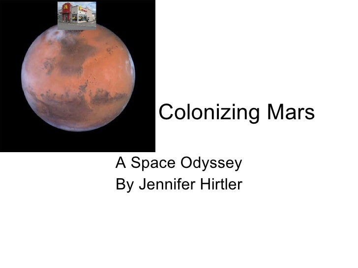 Colonizing Mars A Space Odyssey By Jennifer Hirtler