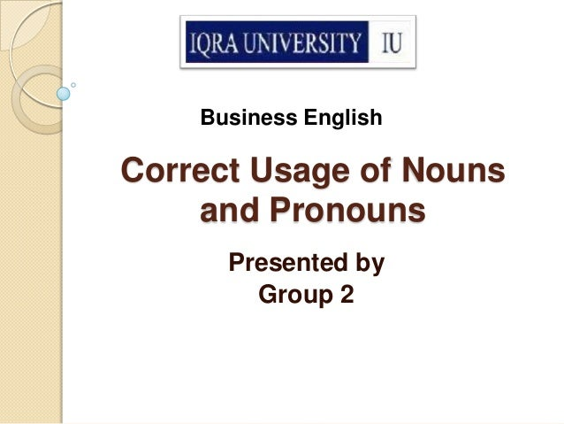Business EnglishCorrect Usage of Nouns    and Pronouns      Presented by        Group 2
