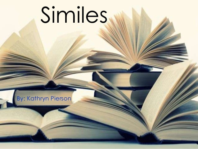 Similes  By: Kathryn Pierson