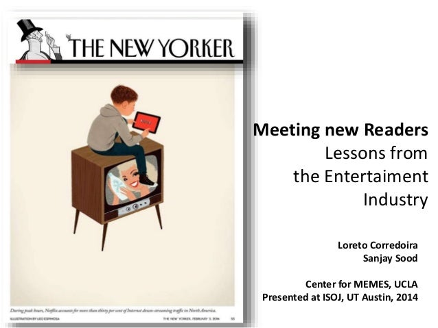 Meeting new Readers Lessons from the Entertaiment Industry Loreto Corredoira Sanjay Sood Center for MEMES, UCLA Presented ...