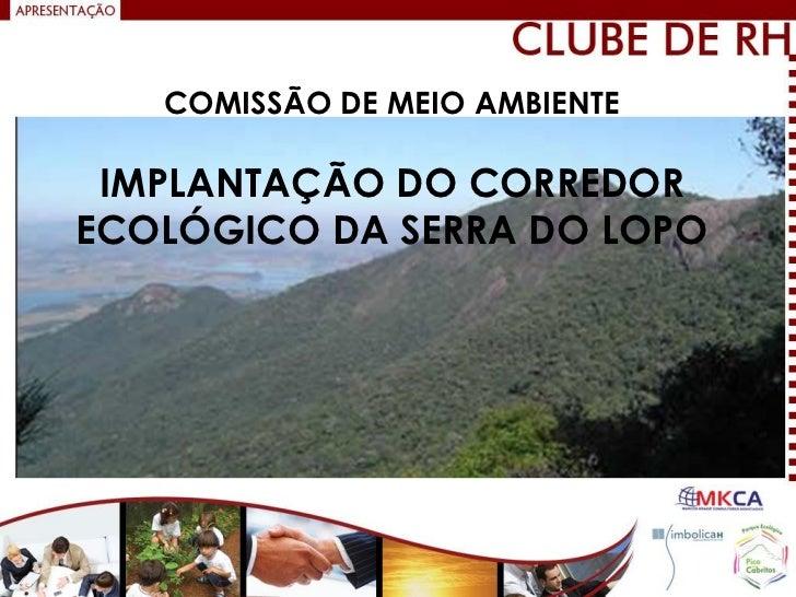 COMISSÃO DE MEIO AMBIENTE IMPLANTAÇÃO DO CORREDORECOLÓGICO DA SERRA DO LOPO