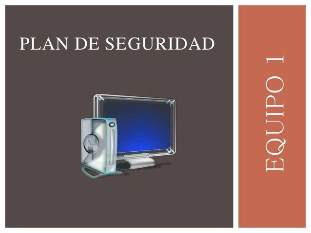 EQUIPO1 PLAN DE SEGURIDAD