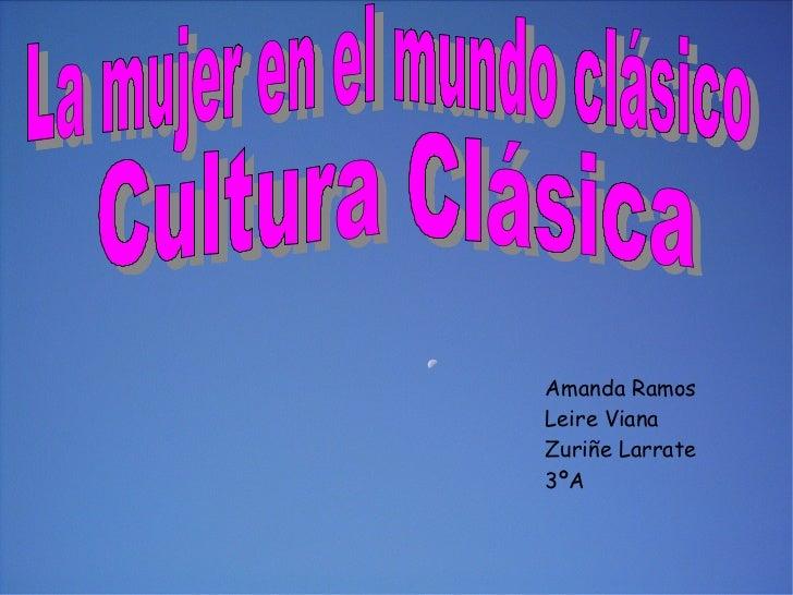 Amanda Ramos Leire Viana Zuriñe Larrate 3ºA La mujer en el mundo clásico   Cultura Clásica