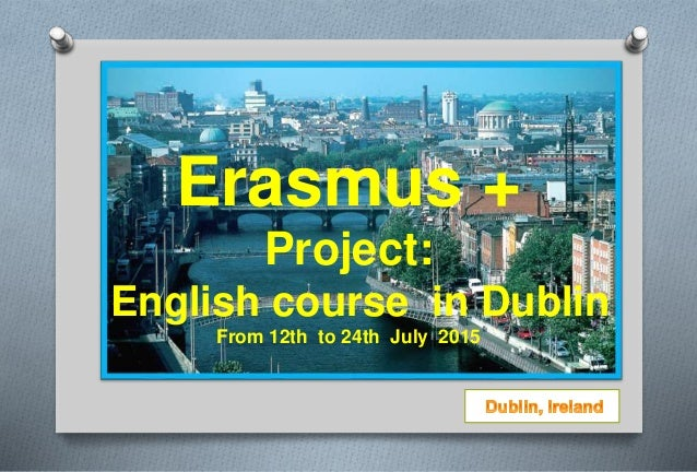 Erasmus + Project: English course in Dublin From 12th to 24th July 2015