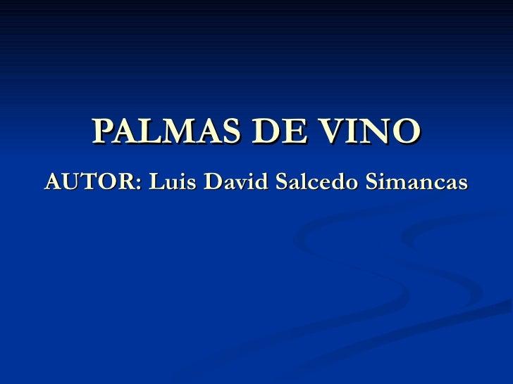 PALMAS DE VINO AUTOR: Luis David Salcedo Simancas