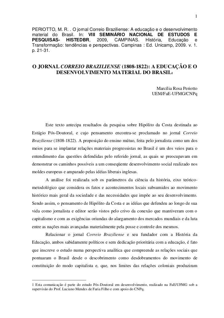 1PERIOTTO, M. R. . O jornal Correio Braziliense: A educação e o desenvolvimentomaterial do Brasil. In: VIII SEMINÁRIO NACI...