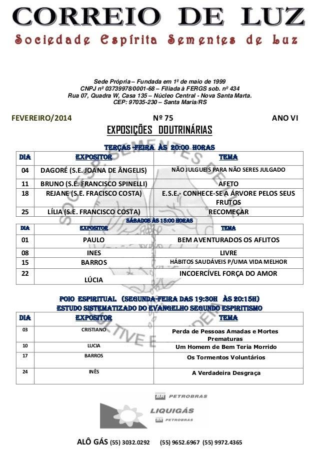 Sede Própria – Fundada em 1º de maio de 1999 CNPJ nº 03739978/0001-68 – Filiada à FERGS sob. nº 434 Rua 07, Quadra W, Casa...