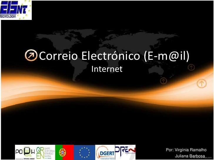 CorreioElectrónico (E-m@il)<br />Internet<br />Por: Virgínia Ramalho<br />        Juliana Barbosa<br />
