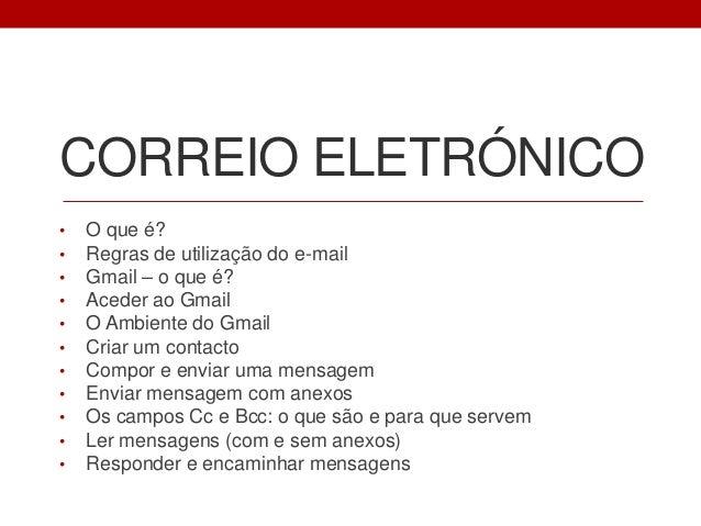 CORREIO ELETRÓNICO • • • • • • • • • • •  O que é? Regras de utilização do e-mail Gmail – o que é? Aceder ao Gmail O Ambie...