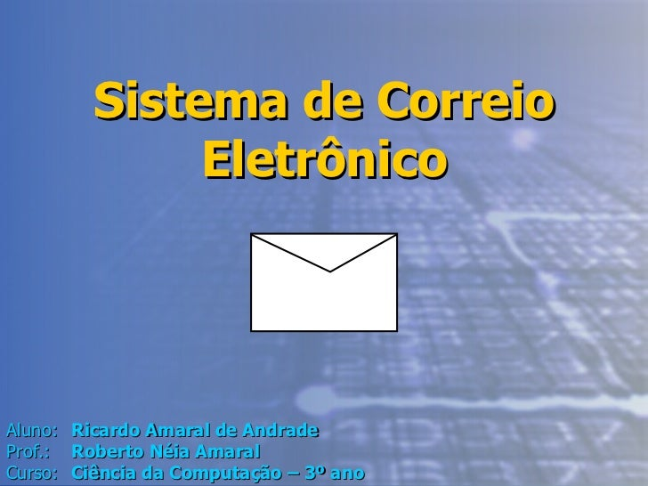 Sistema de Correio Eletrônico Aluno: Ricardo Amaral de Andrade Prof.: Roberto Néia Amaral Curso: Ciência da Computação – 3...