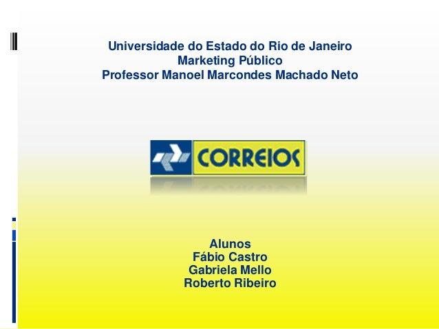 Universidade do Estado do Rio de Janeiro Marketing Público Professor Manoel Marcondes Machado Neto Alunos Fábio Castro Gab...
