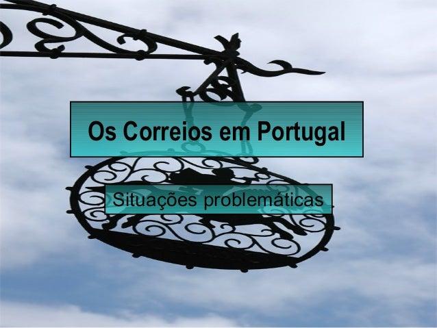 Os Correios em Portugal Situações problemáticas