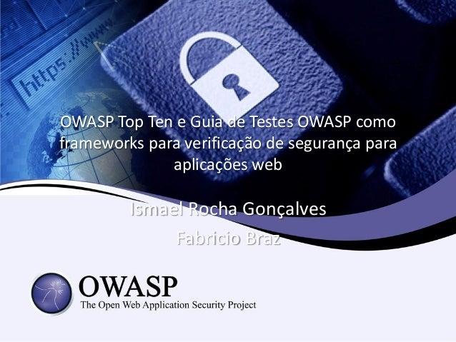 OWASP Top Ten e Guia de Testes OWASP comoframeworks para verificação de segurança para              aplicações web        ...