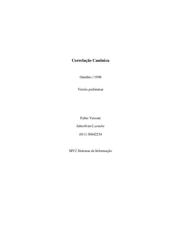 Correlação Canônica  Outubro / 1998  Versão preliminar  Fabio Vessoni  fabio@mv2.com.br  (011) 30642254  MV2 Sistemas de I...
