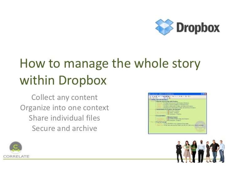 How to manage the whole storywithin Dropbox   Collect any contentOrganize into one context  Share individual files   Secur...