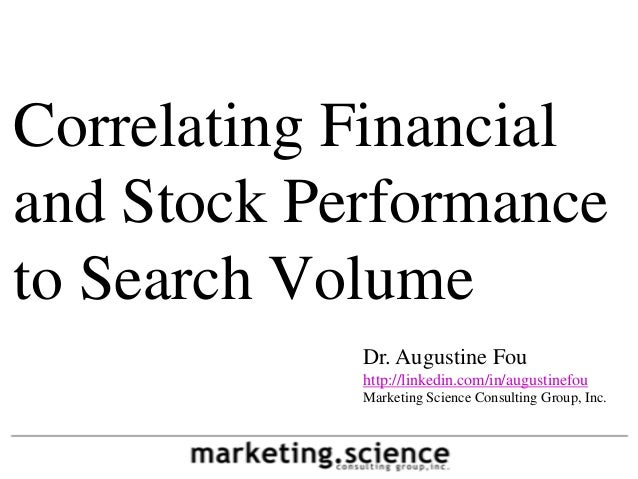 Correlating Financialand Stock Performanceto Search Volume            Dr. Augustine Fou            http://linkedin.com/in/...