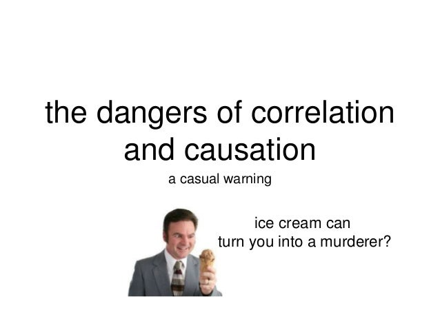 the dangers of correlation and causation a casual warning ice cream can turn you into a murderer?