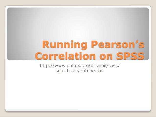 Running Pearson's Correlation on SPSS http://www.palmx.org/drtamil/spss/ sga-ttest-youtube.sav