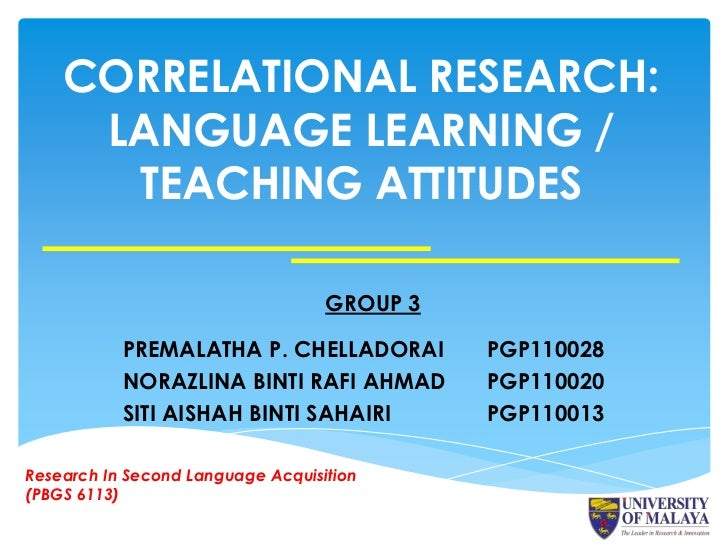 CORRELATIONAL RESEARCH:     LANGUAGE LEARNING /      TEACHING ATTITUDES                                   GROUP 3         ...