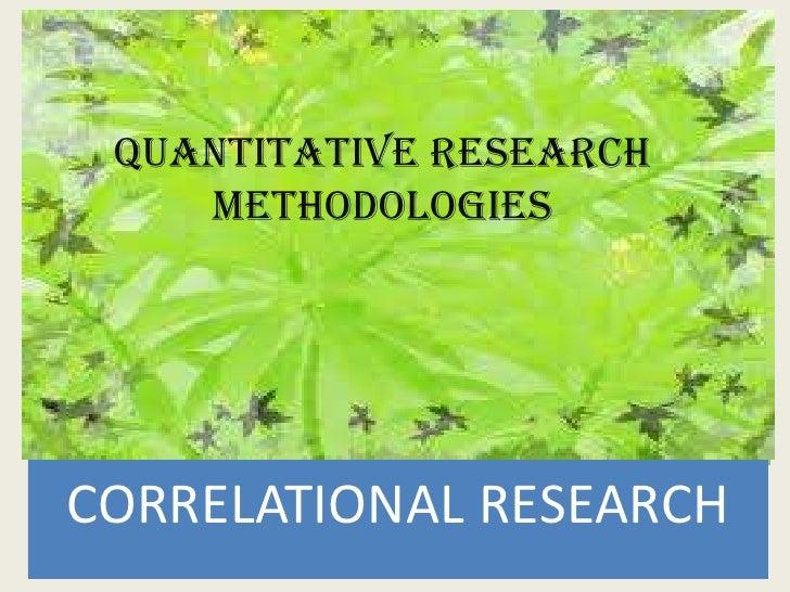 QUANTITATIVE RESEARCH    METHODOLOGIESCORRELATIONAL RESEARCH