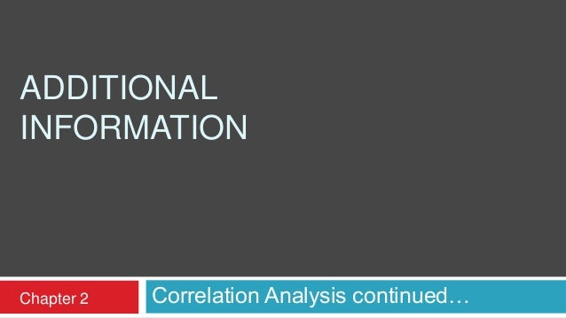 ADDITIONAL INFORMATION Correlation Analysis continued…Chapter 2