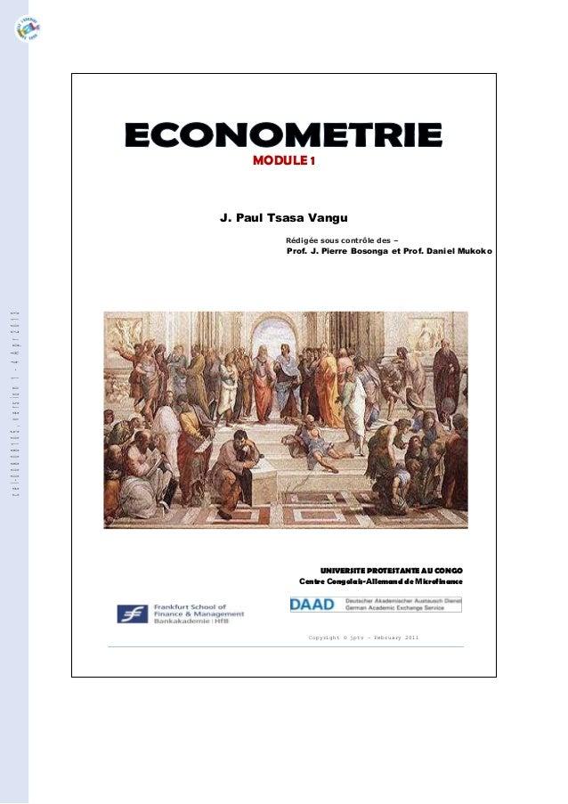 1 Econométrie 1 – Manuel d'exercices J. Paul Tsasa MODULE 1 Copyright © jptv – February 2011 UNIVERSITE PROTESTANTE AU CON...