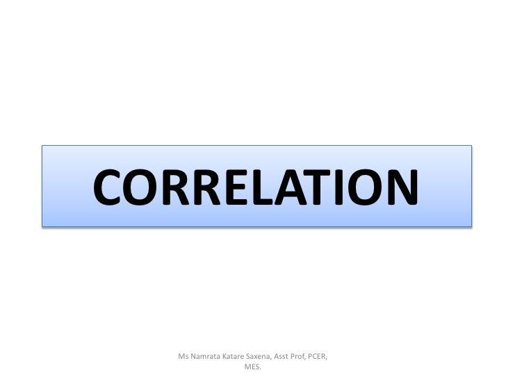 CORRELATION<br />Ms Namrata Katare Saxena, Asst Prof, PCER, MES.<br />